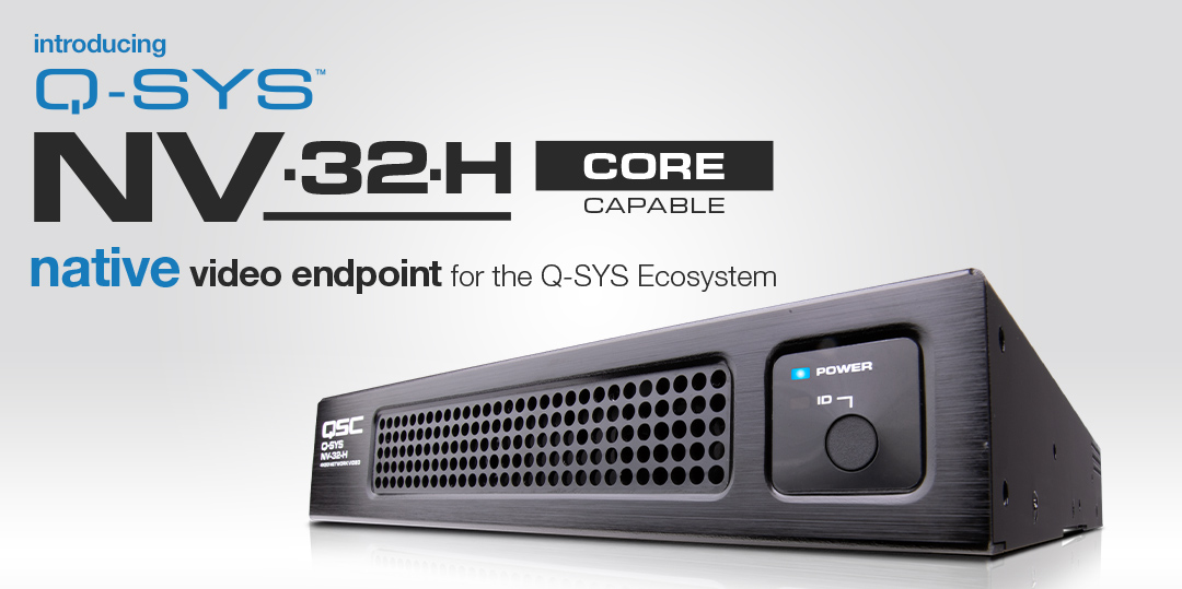 QSC Adds Q-SYS Processing Capabilities to the NV-32-H Network Video Endpoint